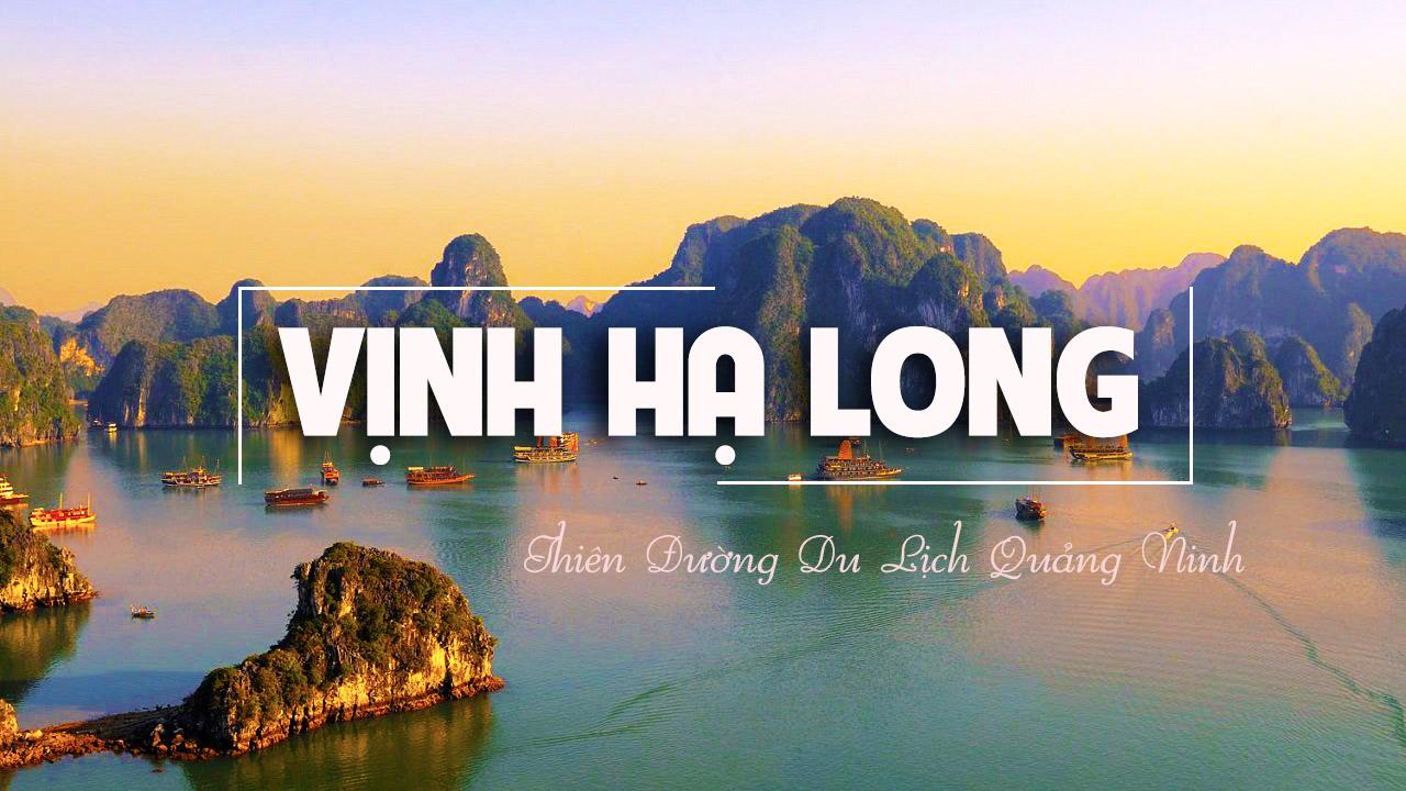 """Du lịch Hạ Long - Chiêm ngưỡng nơi mệnh danh là """"Vịnh Thiên Đường"""""""